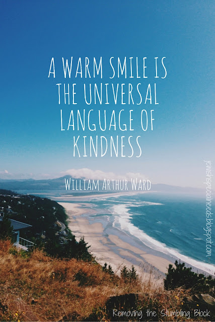 A warm smile is the universal language of kindness; Removing the Stumbling Block