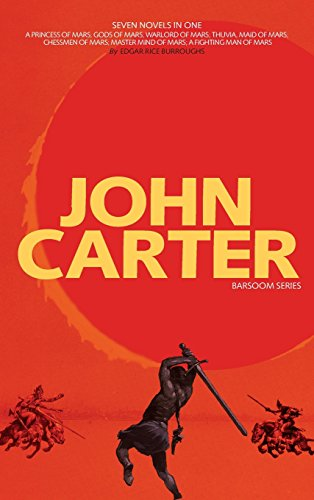 John Carter  Barsoom Series (7 Novels) A Princess of Mars; Gods of Mars; Warlord of Mars; Thuvia, Maid of Mars.. by Edgar Rice Burroughs and J. Allan St John