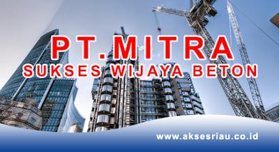 Lowongan PT. Mitra Sukses Wijaya Beton Pekanbaru September 2017