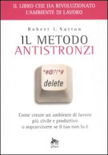 Il metodo antistronzi - Robert Sutton (comunicazione)