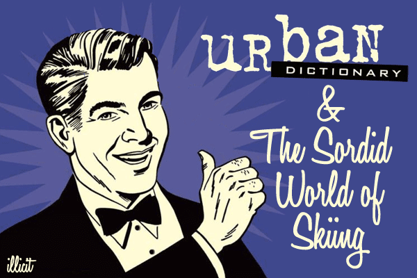 Urban Dictionary & The Sordid World of Skiing | illicit snowboarding