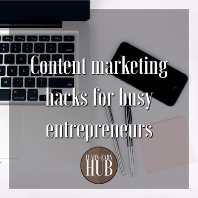 Content marketing hacks for busy entrepreneurs