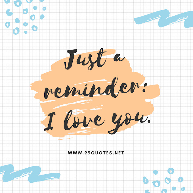 Just a reminder I love you.