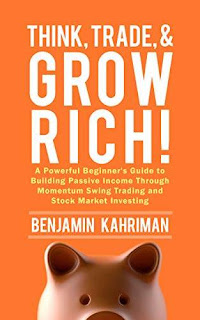 Think, Trade, and Grow Rich!: A Powerful Beginner's Guide to Building Passive Income Through Momentum Swing Trading and Stock Market Investing free book promotion Benjamin Kahriman