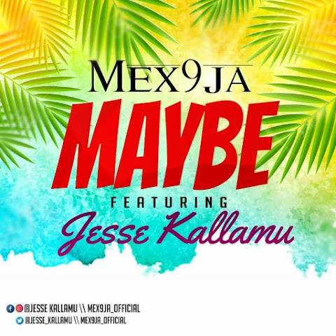 Music: Mex9ja ft Jesse Kallamu - Maybe (prod by YFDP)