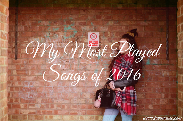 My most played songs of 2016 | Love, Maisie