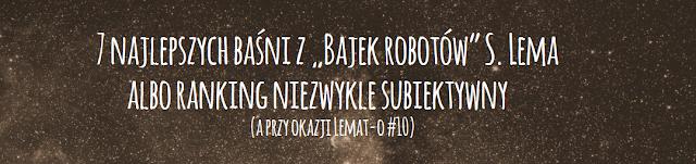 """7 najlepszych baśni z """"Bajek robotów"""" S. Lema albo ranking niezwykle subiektywny  (a przy okazji Lemat-o #10)"""