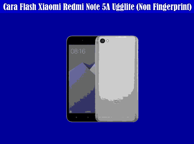 Cara Flash Xiaomi Redmi Note 5A Ugglite (Non Fingerprint) Via MiFlash Tested 100%