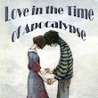 Book Review of Love in the Time of Apocalypse