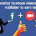 Facebook has been launched video monetize for publisher to earn money