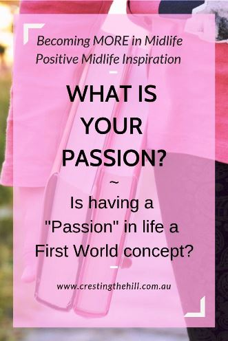 Is having one burning Passion a First World concept? Do frivolous pursuits equal a passion if the person thinks they do? #passion #lifequestion