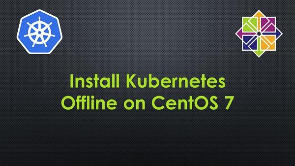 Install Kubernetes Offline on CentOS 7