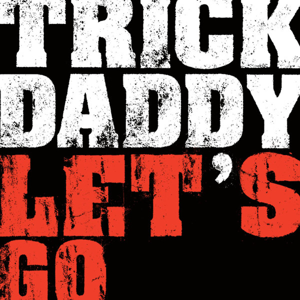 Trick Daddy - Let's Go - Single Cover