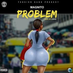 Download Audio   Magnito - Problem