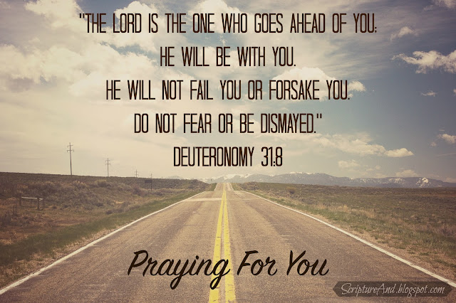 Praying For You image with a road and Deuteronomy 31:8 from ScriptureAnd.blogspot.com
