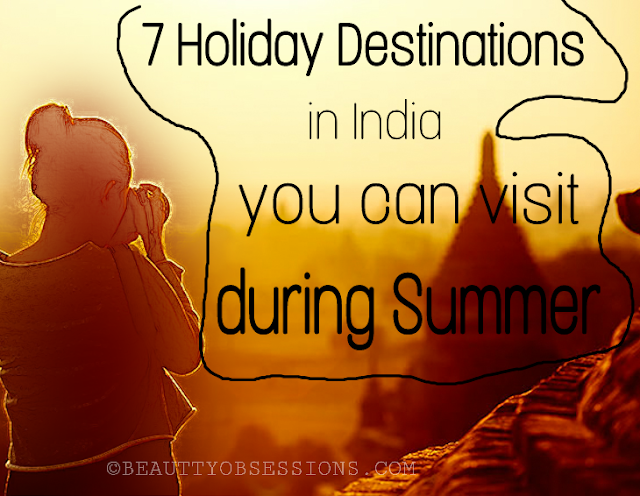 7 Holiday Destinations in India You Can Visit During Summer