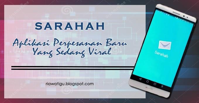 SARAHAH, Aplikasi Perpesanan Baru Yang Sedang Viral