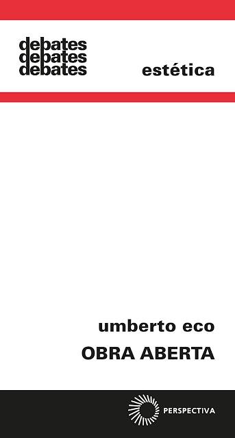 Obra Aberta: Forma e Indeterminação nas Poéticas Contemporâneas - Umberto Eco