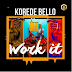 New Audio|Korede Bello_Work It|Listen/Download Now