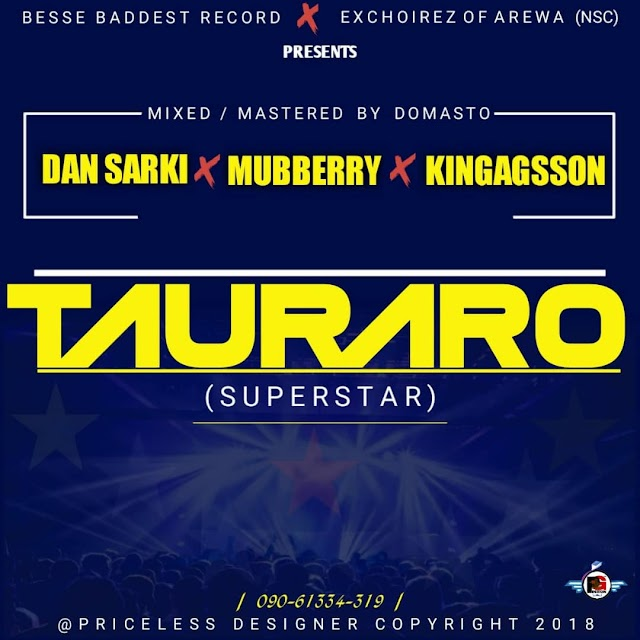 [Music] Dan Sarki x Mubberry x Kingagsson - TAURARO (SuperStar)