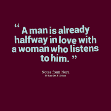 Man In Love Quotes: a man is already halfway in love with a woman who listens to him.