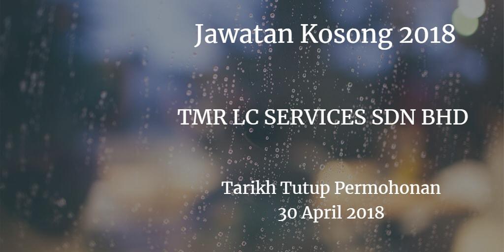 Jawatan Kosong TMR LC SERVICES SDN BHD 30 April 2018