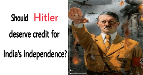 Should Hitler deserve credit for India's independence?