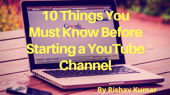 10 Things You Must Know Before Starting a YouTube Channel