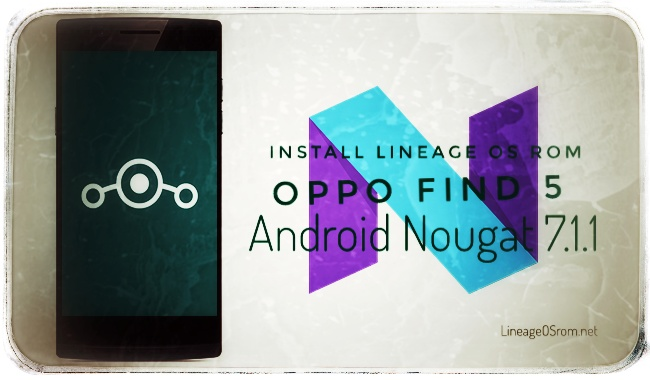 Oppo Find 5 Lineage OS Nougat 7.1.1