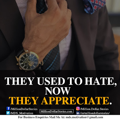 THEY USED TO HATE, NOW THEY APPRECIATE.