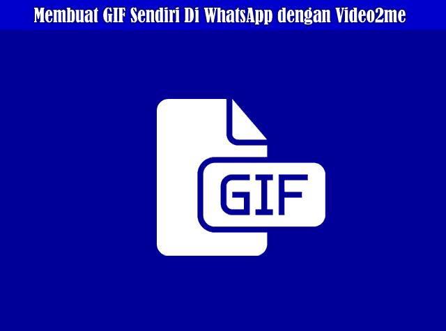 Cara Membuat Gambar GIF Sendiri Untuk WhatsApp Dengan Video2me