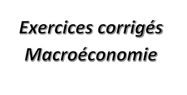 Macroéconomie exercices corrigés S2 PDF
