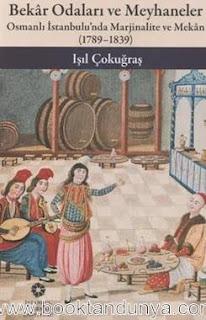 Işıl Çokuğraş - Bekar Odaları ve Meyhaneler - Osmanlı İstanbulu'nda Marjinalite ve Mekan 1789 - 1839