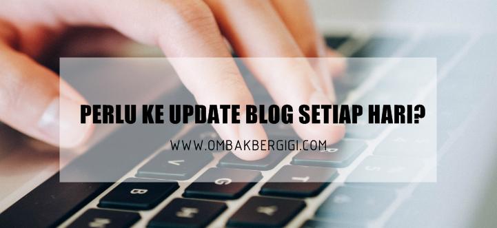 Perlu Ke Update Blog Setiap Hari?