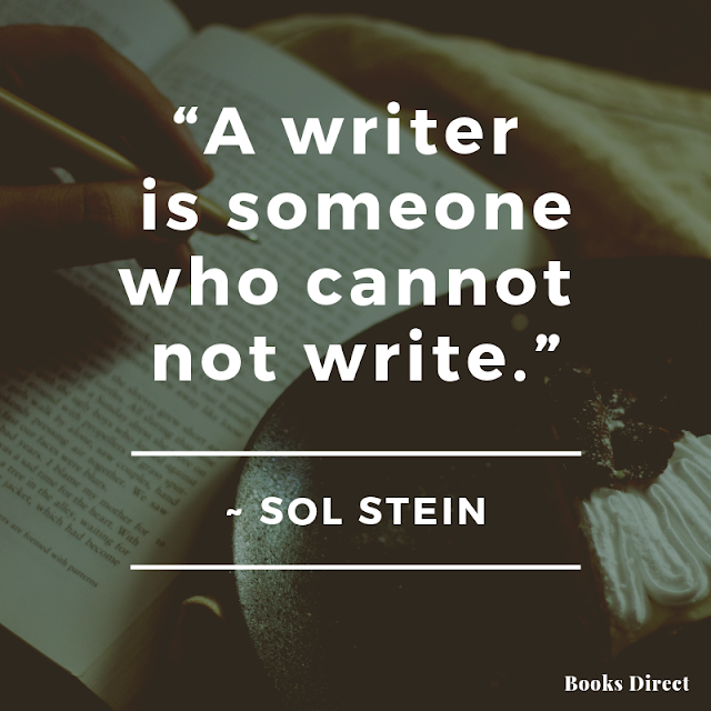 """A writer is someone  who cannot not write.""  ~ Sol Stein"