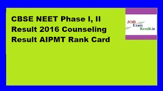 CBSE NEET Phase I, II Result 2016 Counseling Result AIPMT Rank Card