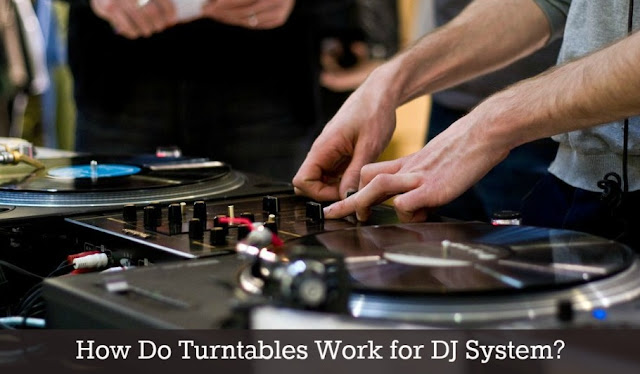 How Do Turntables Work for DJ System?