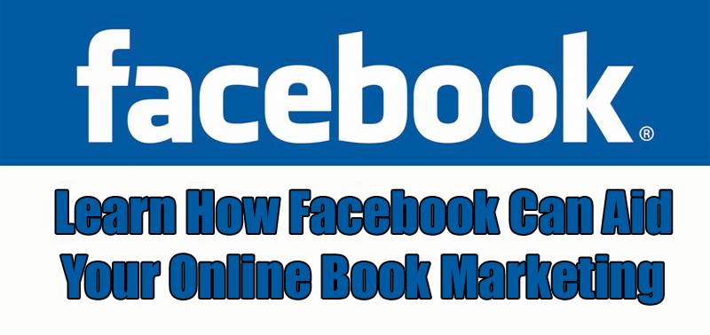 Learn How Facebook Can Aid Your Online Book Marketing