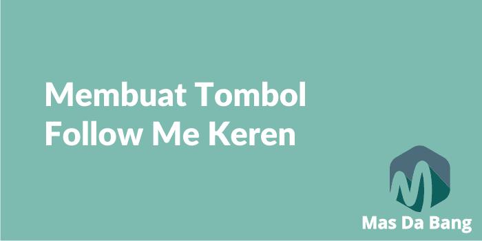 Cara Memasang Tombol Follow Me di Blog Terlengkap