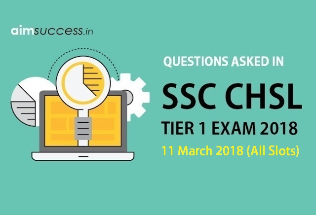 Questions Asked in SSC CHSL Tier 1: 11 March 2018 (All Slots)
