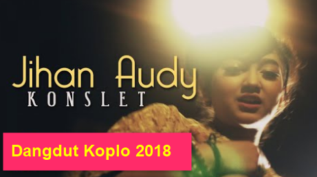 Jihan Audy, Dangdut Koplo, 2018, Download Lagu Jihan Audy - Konslet Mp3 (5,44MB) Dangdut Koplo 2018
