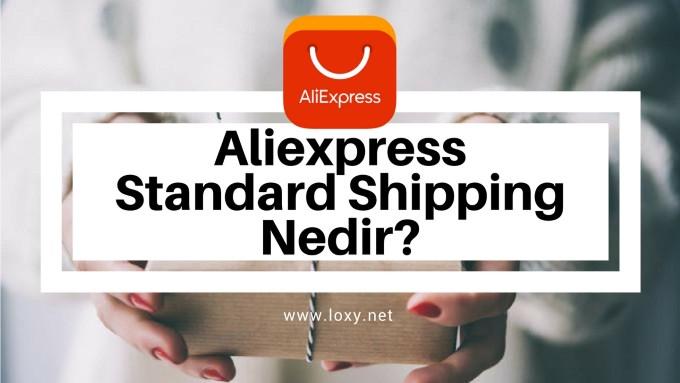 Aliexpress Standard Shipping Nedir?