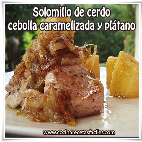 Recetas de carnes , receta de solomillo de cerdo , cebolla caramelizada , plátano frito  ,