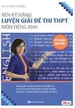 Rèn kỹ năng luyện giải đề thi THPT môn tiếng Anh 2018 - Vũ Mai Phương