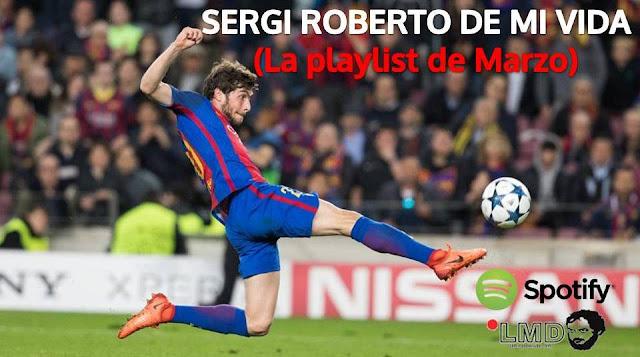SERGI ROBERTO DE MI VIDA (La playlist de Marzo)