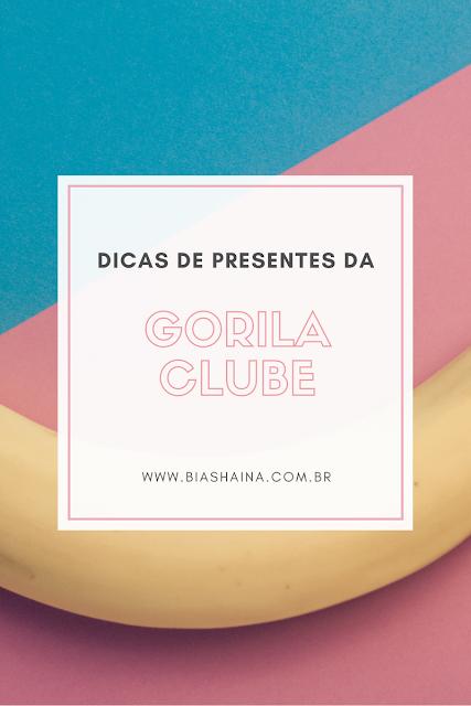 Dicas de Presentes da loja Gorila Clube