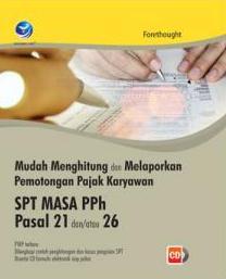 Mudah Menghitung Dan Melaporkan Pemotongan Pajak Karyawan SPT Masa PPh Pasal 21 Dan/Atau 26 +cd(BP)