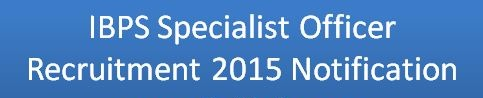 IBPS Specialist Officer CWE – 2015, www.ibps.in Apply Online
