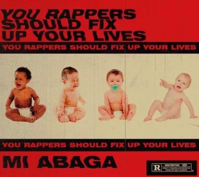 LYRICS : YOU RAPPERS SHOULD FIX UP YOUR LIFE - MI ABAGA