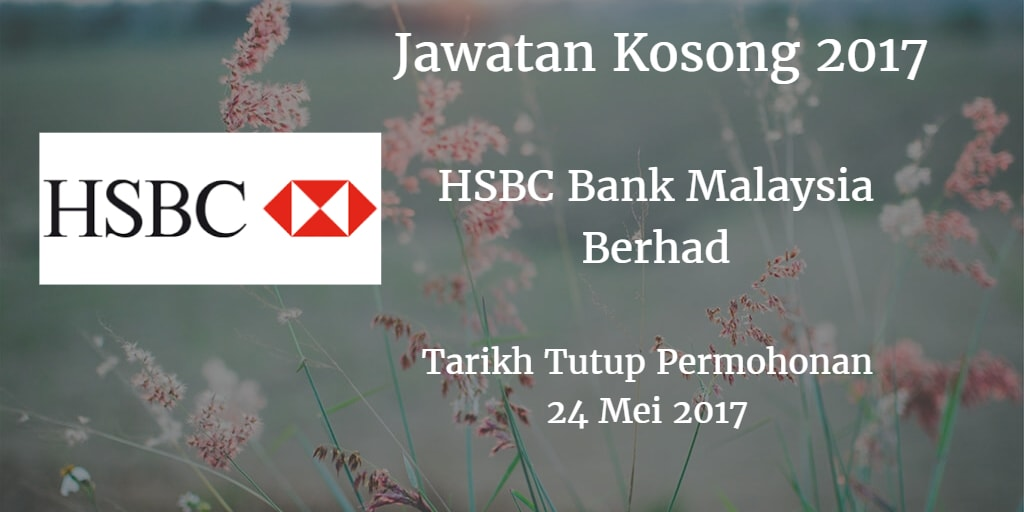 Jawatan Kosong HSBC Bank Malaysia Berhad 24 Mei 2017